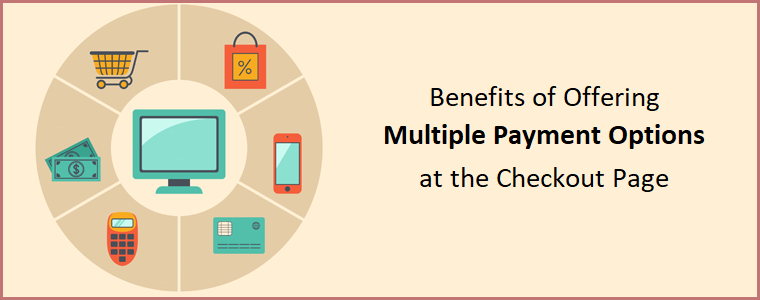 Benefits of Offering Multiple Payment Options at the Checkout Page