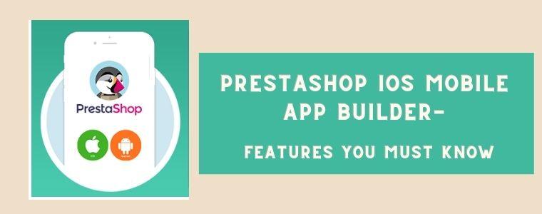 PrestaShop IOS Mobile App Builder- Features You Must Know