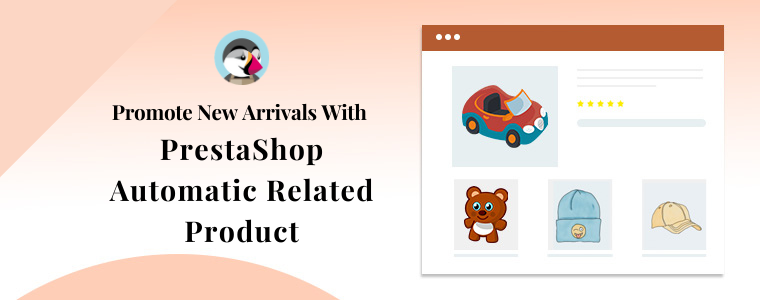 Promote New Arrivals With PrestaShop Automatic Related Product