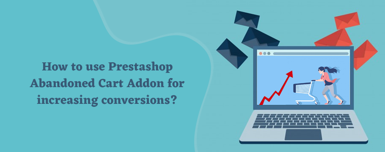How to use Prestashop Abandoned Cart Addon for increasing conversions?