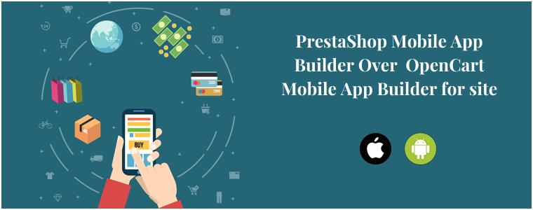 PrestaShop Mobile App Builder Over OpenCart Mobile App Builder for site