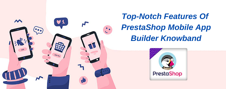 Top-notch features of PrestaShop Mobile App Builder by Knowband