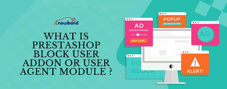 What is Prestashop Block User Addon or User Agent?