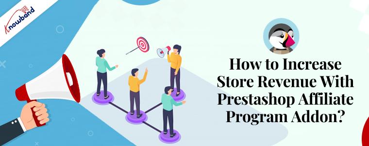How to increase store revenue with Prestashop Affiliate Program addon