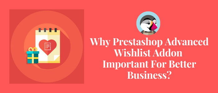 Why Prestashop Advanced Wishlist Addon important for better business?
