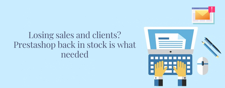 Losing sales and clients Prestashop back in stock is what needed
