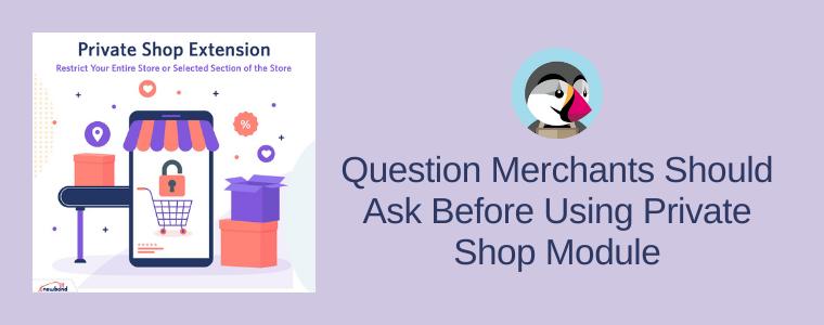 Question merchants should ask before using Private shop module