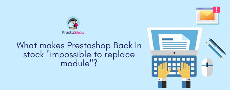 What makes Prestashop Back In stock impossible to replace module?
